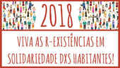 2018: Long live to the Inhabitants R-Existances in Solidarity!
